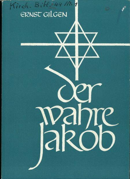 Der wahre Jakob : die Geschichte eines Auserwählten by Ernst Gilgen | LibraryThing