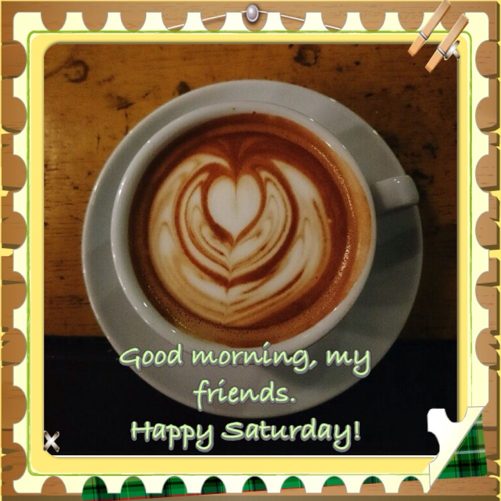 Good Morning My Friends Happy Saturday Coffee Quote