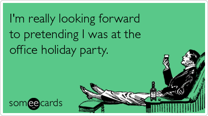 I M Really Looking Forward To Pretending I Was At The Office Holiday Party Work Holiday Party Holiday Party Funny Office Holiday Party