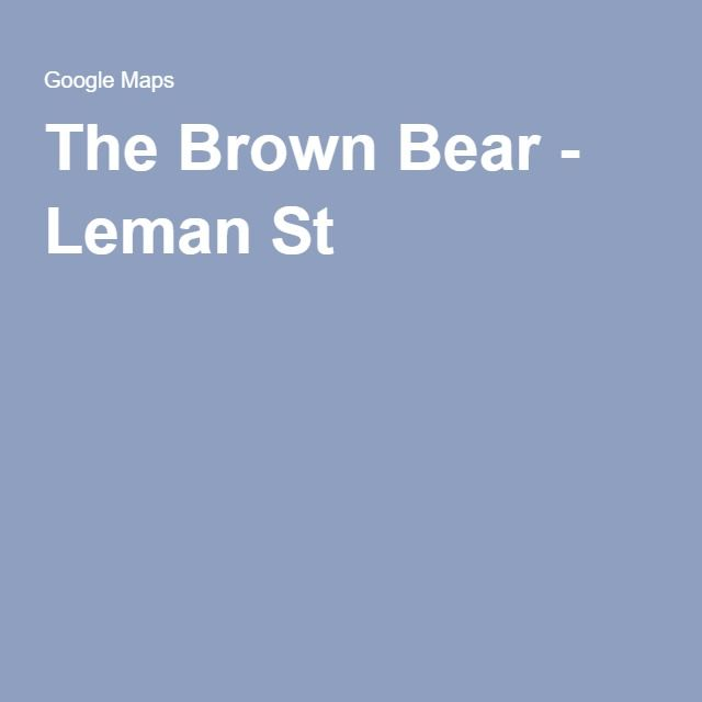 The Brown Bear - Leman St