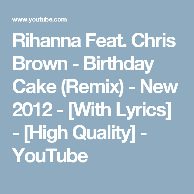 Rihanna Feat Chris Brown Birthday Cake Remix New 2012 With