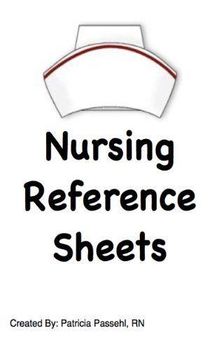 Nursing Cheat Sheets, http://www.amazon.com/dp/B00FDZ6REK