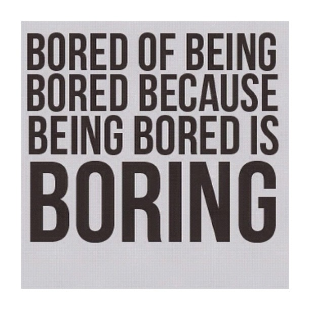 Being Bores Is Boring Bored Quotes Bored Funny Funny Quotes