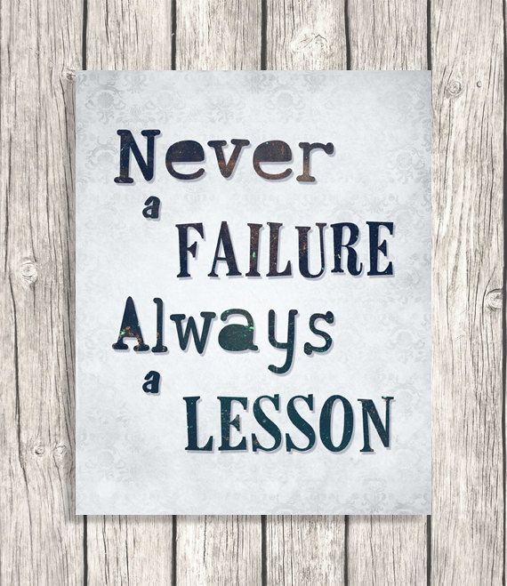 Inspirational Quotes About Failure: Never A Failure, Always A Lesson