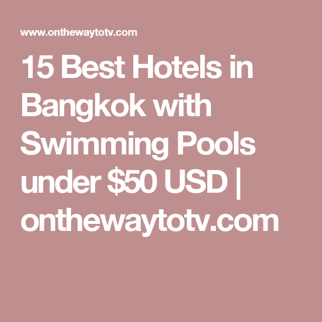 15 Best Hotels in Bangkok with Swimming Pools under $50 USD | onthewaytotv.com