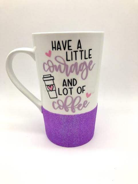 Have+a+little+courage+and+a+lot+of+coffee