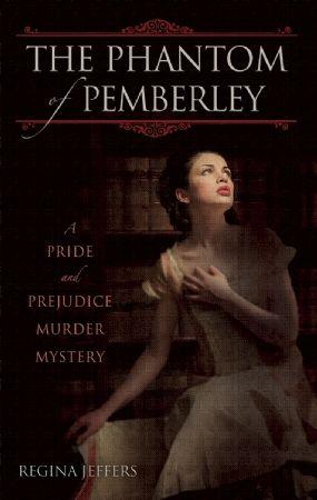 The Phantom of Pemberley: A Pride and Prejudice Murder Mystery by Regina Jeffers