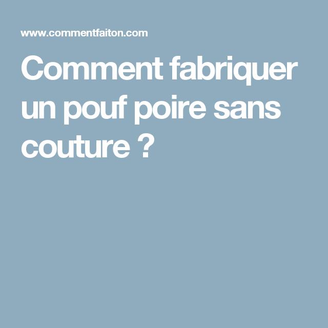 Marvelous Comment Fabriquer Un Pouf Poire Sans Couture ?
