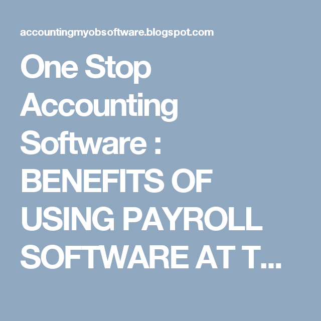 One Stop Accounting Software  Benefits Of Using Payroll Software
