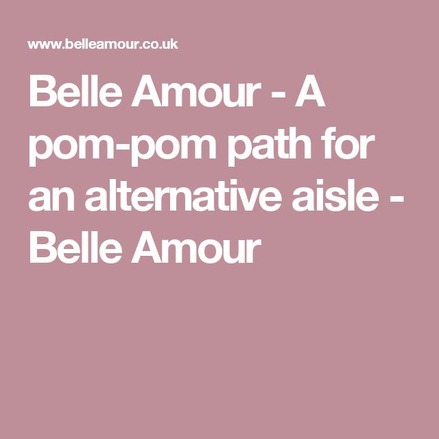 Belle Amour A Pom Pom Path For An Alternative Aisle