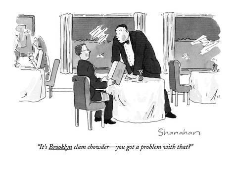 It's Brooklyn clam chowder?you got a problem with that? - New Yorker CartoonBy Danny Shanahan #chowdercartoon Premium Giclee Print: It's Brooklyn clam chowder—you got a problem with that? - New Yorker Cartoon by Danny Shanahan : 12x9in #chowdercartoon It's Brooklyn clam chowder?you got a problem with that? - New Yorker CartoonBy Danny Shanahan #chowdercartoon Premium Giclee Print: It's Brooklyn clam chowder—you got a problem with that? - New Yorker Cartoon by Danny Shanahan : 12x9in #chowder #chowdercartoon