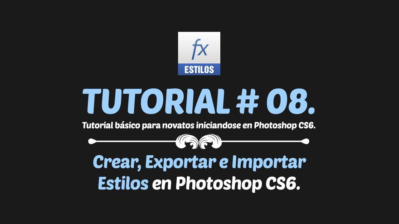 Curso #02 Photoshop CS6 - Tutorial #03: Crear, Exportar e Importar Estilos.