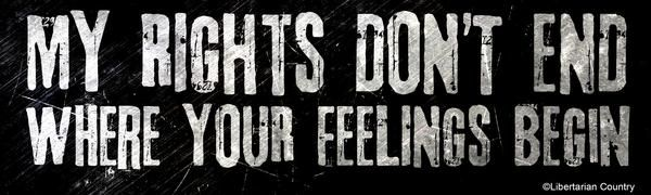 My rights don/'t end where your feelings begin BUMPER STICKER