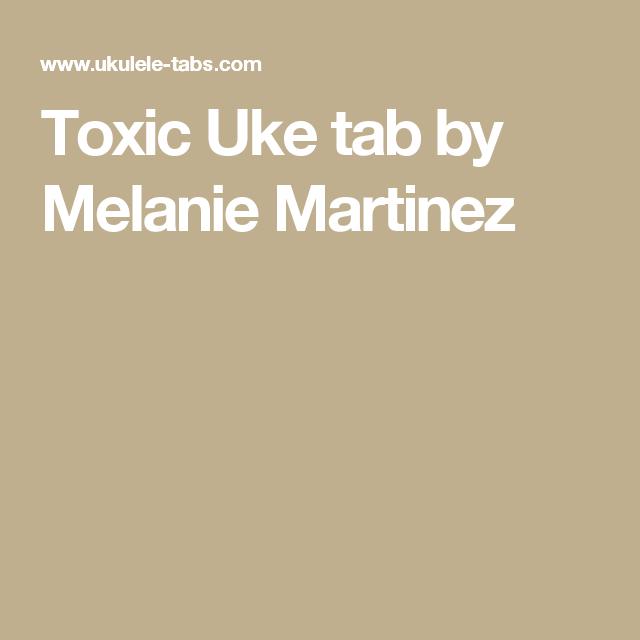 Toxic Uke Tab By Melanie Martinez Ukulele Pinterest Melanie