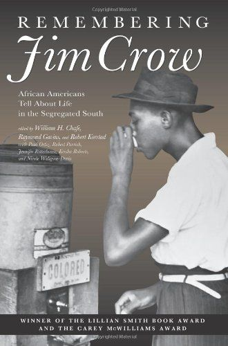 Remembering Jim Crow: African Americans Tell About Life in the Segregated South by William Henry Chafe,http://www.amazon.com/dp/1565846974/ref=cm_sw_r_pi_dp_EkW2sb0QGYCYG592