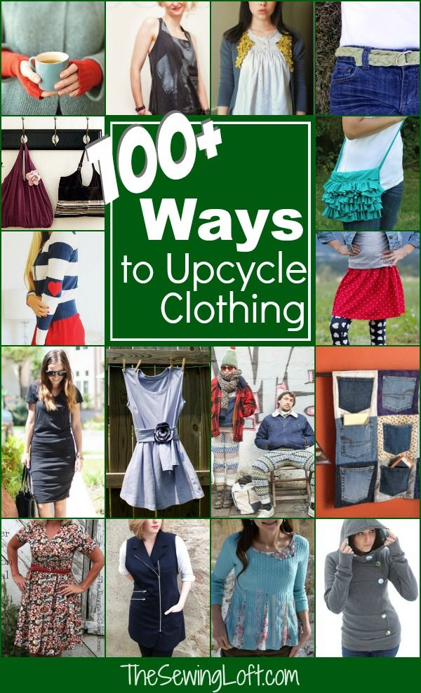 100 Ways To Upcycle Your Clothing The Sewing Loft Diy Clothes Upcycle Clothes Refashion Clothes