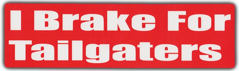 Bumper Stickers: I BRAKE FOR TAILGATERS   Funny Warning   No Tailgating