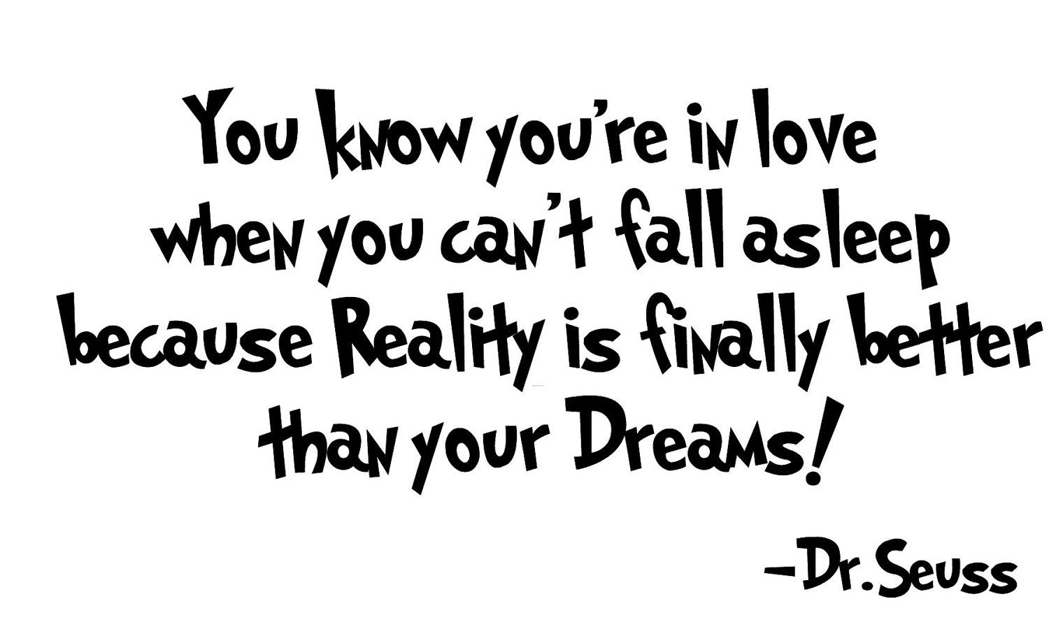 You know youre in love when you cant fall asleep because reality you know youre in love when you cant fall asleep because reality is finally better than your dreams seuss vinyl wall art inspirational quotes and saying thecheapjerseys Images