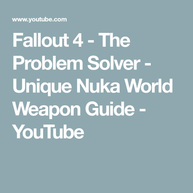 Fallout 4 - The Problem Solver - Unique Nuka World Weapon Guide ...