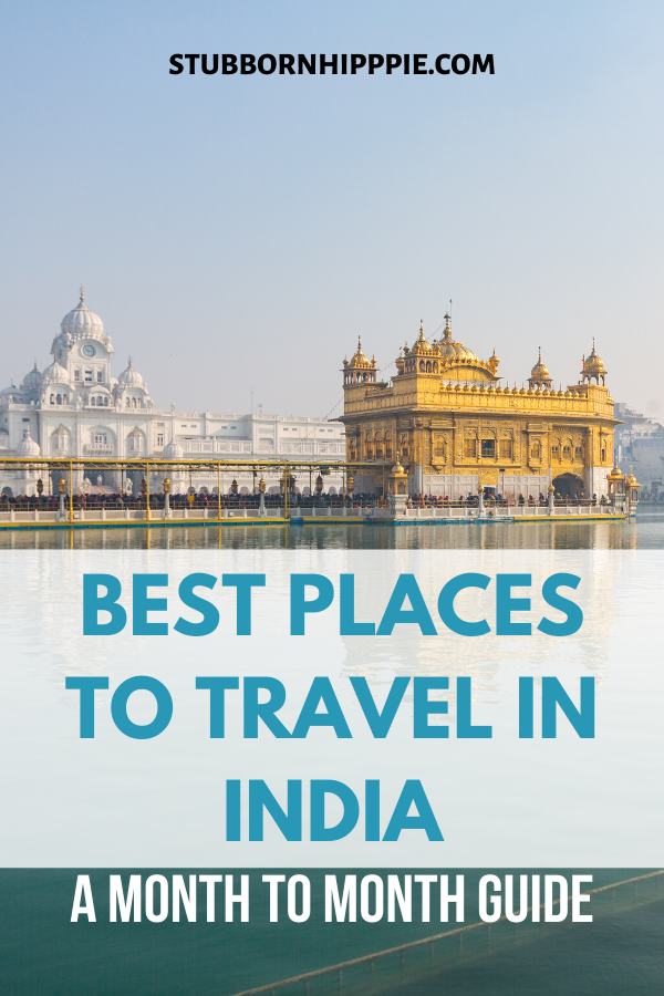 Best Places To Travel In India A Month To Month Guide India Travel Best Places To Travel Amazing Travel Destinations