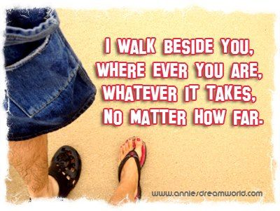 I Walk Beside You Motivational And Inspirational Quotes Life