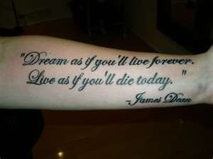 Dream As If Youll Live Forever Tattoos Pinterest Tattoos
