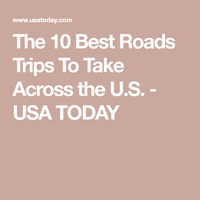 The 10 Best Roads Trips To Take Across the U.S. USA