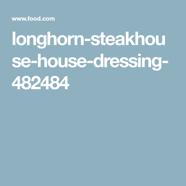 Longhorn Steakhouse House Dressing | Recipe | Longhorn ...