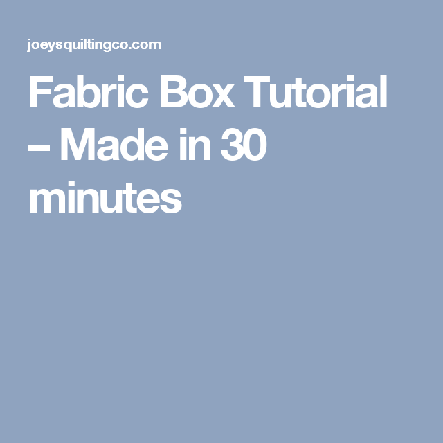 Fabric Box Tutorial – Made in 30 minutes