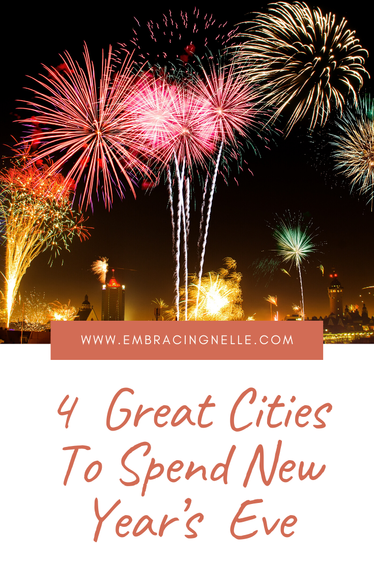 4 Great Cities To Spend New Year S Eve Embracingnelle Festivals Around The World Global Holidays New Years Eve