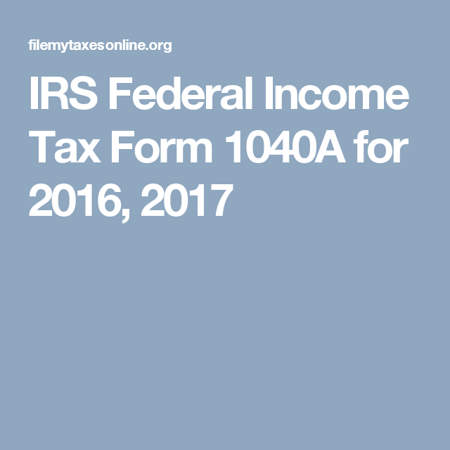 Irs Federal Income Tax Form 1040a For 2016 2017 Filemytaxesonline