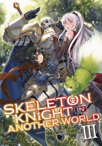 Skeleton Knight In Another World Light Novel Vol 3 Ebook By Ennki Hakari Rakuten Kobo Light Novel Another World Book Photography
