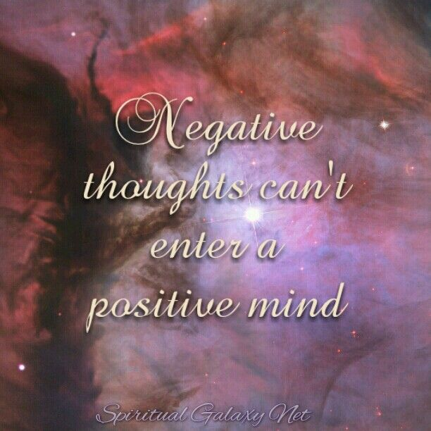 Negative thoughts cant enter a positive mind