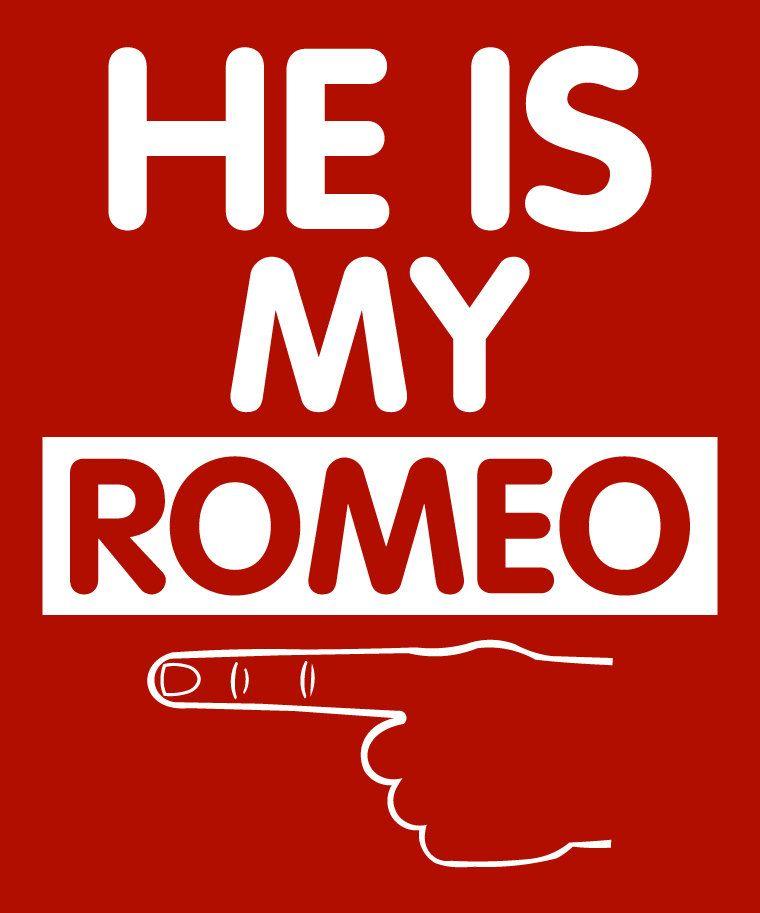 He Is My Romeo Womens T Shirt Tshirt New Girlfriend Boyfriend Gift Birthday For Women Girl Teen 1425 Via Etsy