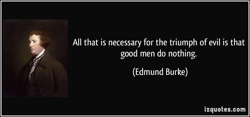 Edmund Burke Powerful Quotes Good Men Do Nothing Evil Quotes