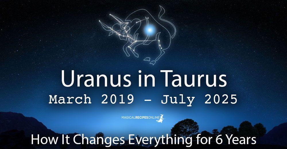 Uranus in Taurus: March 2019 – July 2025   Zodiac