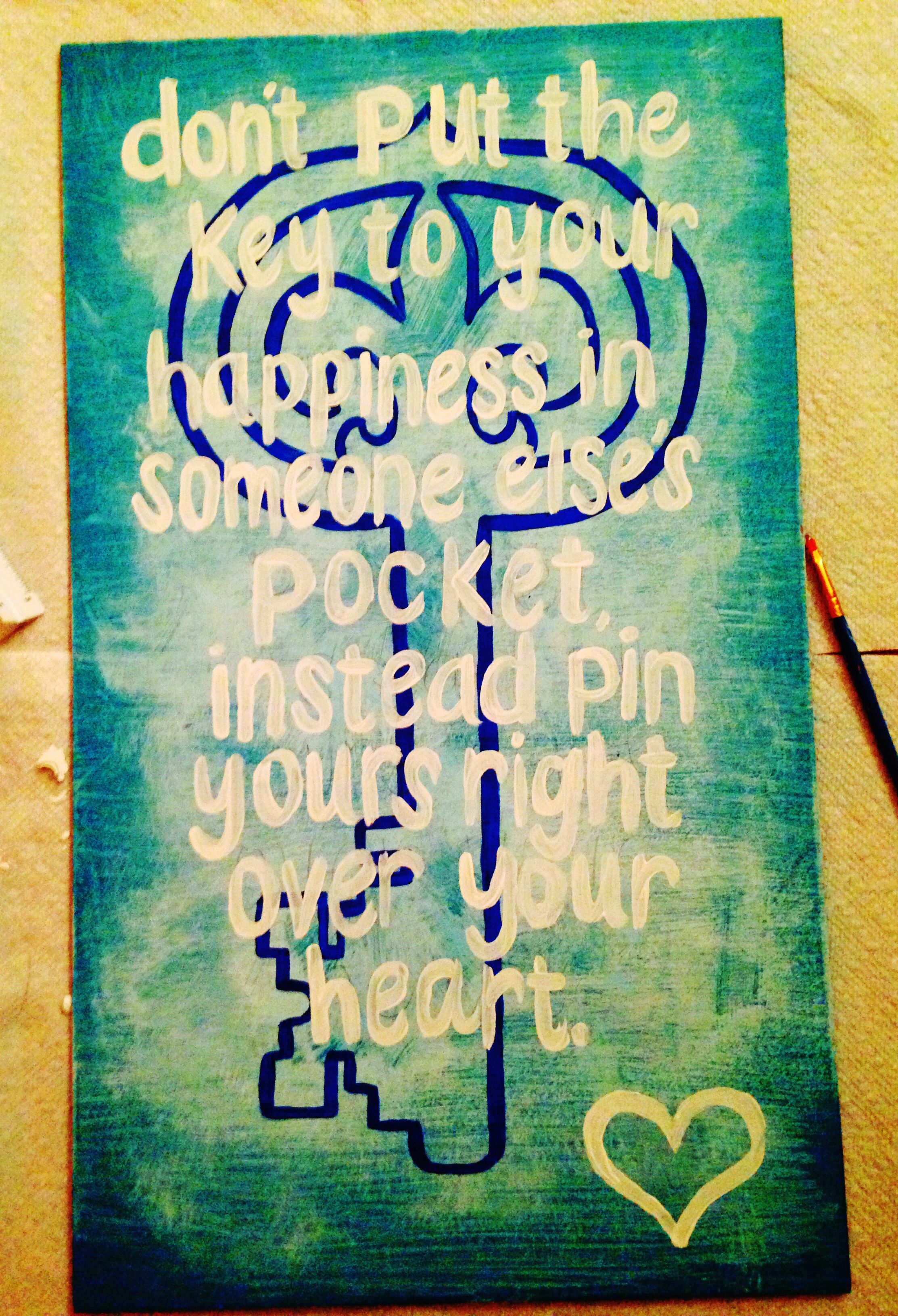 Don't put the key to your happiness in someone else's hands, instead pin it over your heart.