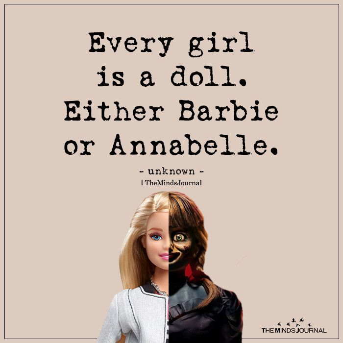 Every Girl is a Doll. Either Barbie or Annabelle.
