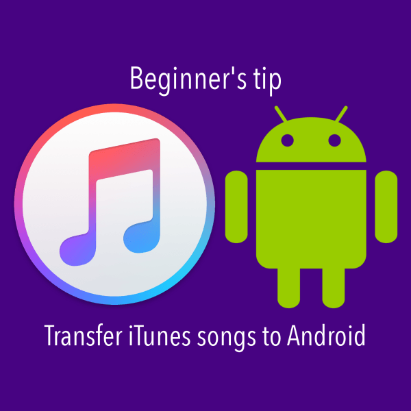 Beginners Tip: Transfer ITunes Songs To Android Device
