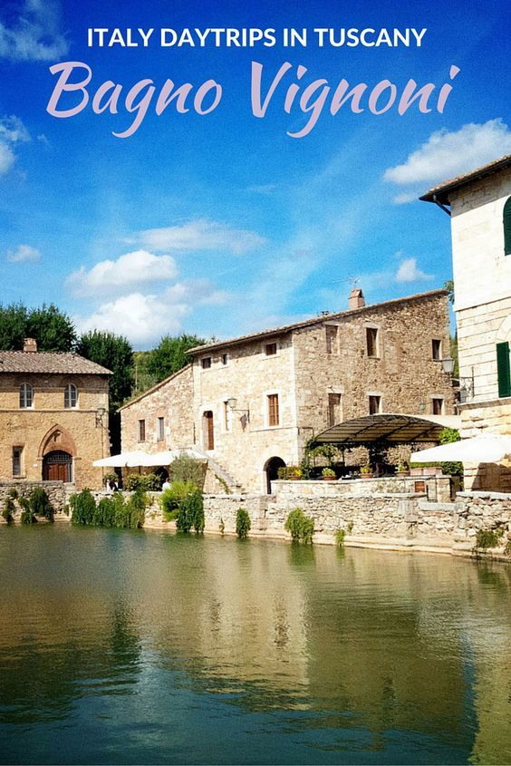 Italy Day Trips To Bagno Vignoni In Tuscany Tuscany Travel Day