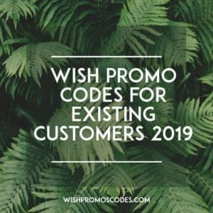 TOP!! 10+ Listed Wish Promo Codes For Existing Customers