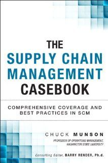 The Supply Chain Management Casebook Comprehensive Coverage And Best Practices In Scm Ft Press Chain Management Supply Chain Management Operations Management