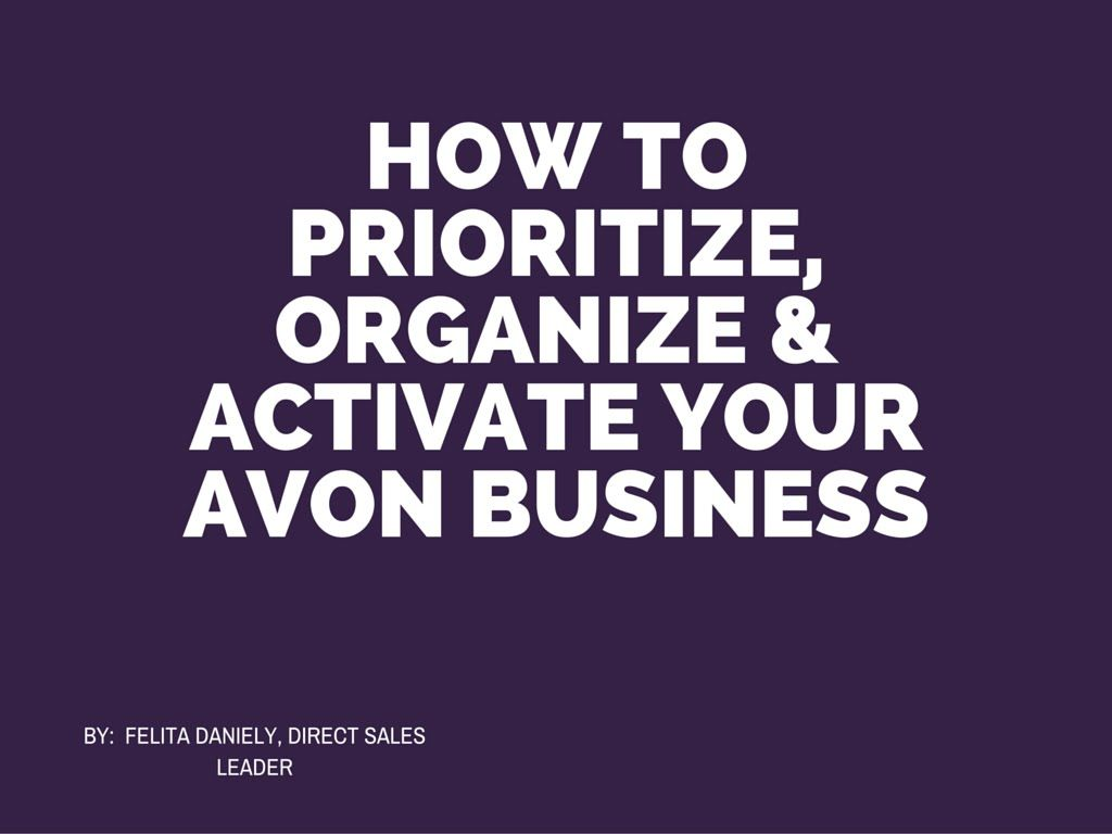 How to Prioritize, Organize & Activate Your Avon Business!