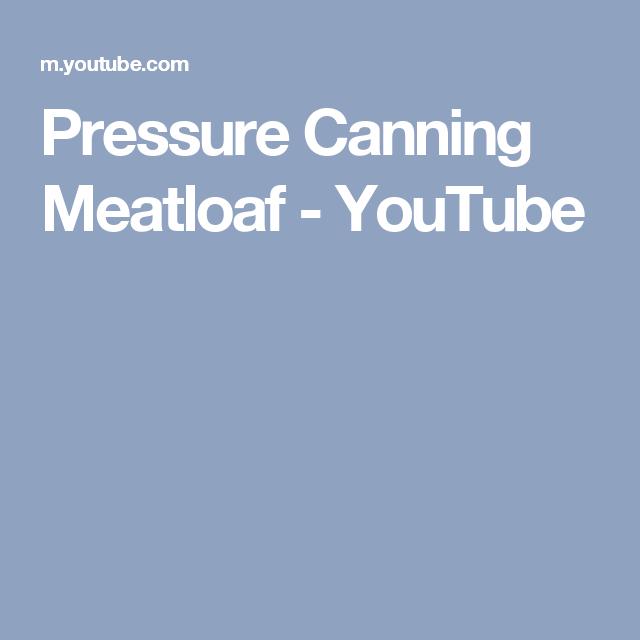 Pressure Canning Meatloaf - YouTube