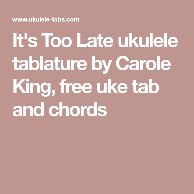 Its Too Late Ukulele Tablature By Carole King Free Uke Tab And