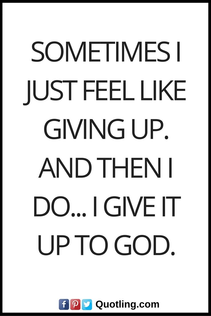 Christian Quotes Sometimes I Just Feel Like Giving Up And Then I