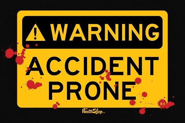 79f4a952c14e8d43f8e7a969d9510259 warning accident prone neatoshop t shirts pinterest,Accident Prone Meme