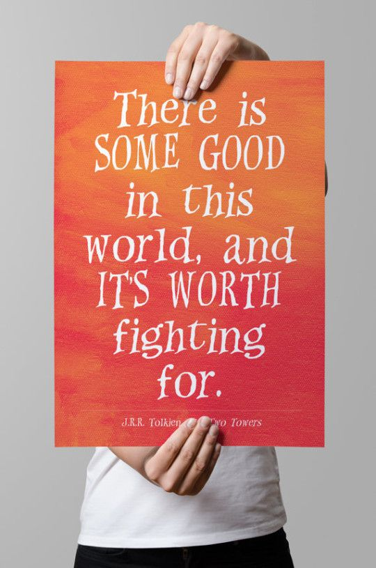 There is some good in this world... – J.R.R. Tolkien #quote from The Two Towers