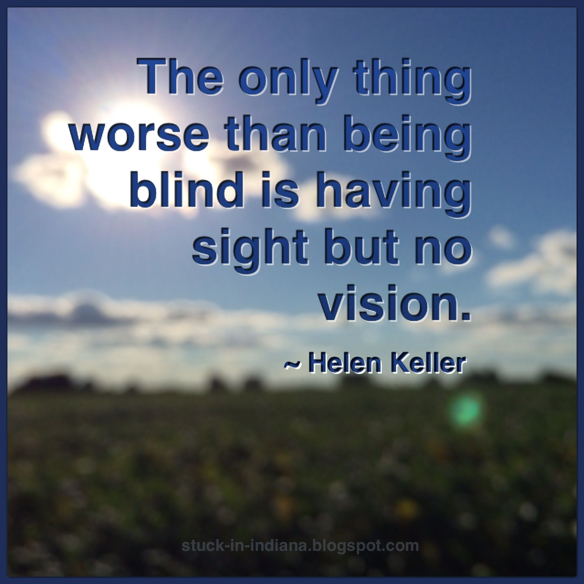 The only thing worse than being blind is having sight but no vision the only thing worse than being blind is having sight but no vision find this pin and more on helen keller quotes thecheapjerseys Gallery