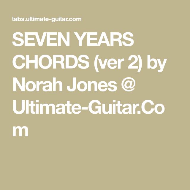 SEVEN YEARS CHORDS (ver 2) by Norah Jones @ Ultimate-Guitar.Com ...